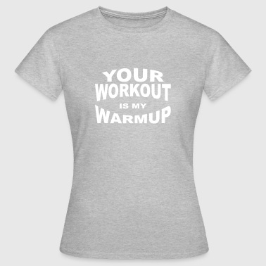 Workout Warmup - Frauen T-Shirt