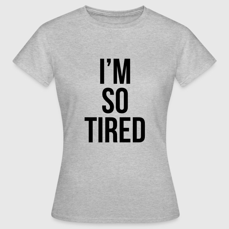 I'm so tired - Dame-T-shirt