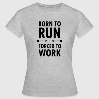 Born To Run - Forced To Work - Maglietta da donna