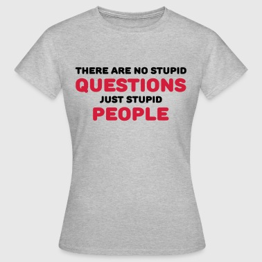 There are no stupid questions, just stupid people - Koszulka damska
