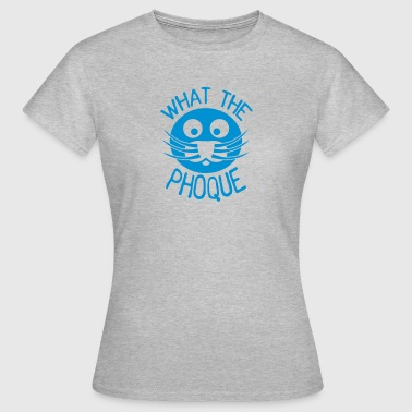 what_the_phoque seal quote insulto - Camiseta mujer