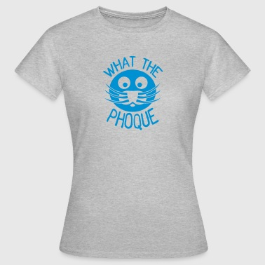 what_the_phoque seal quote insult - Women's T-Shirt