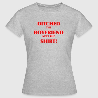 Ditched the bf - Women's T-Shirt
