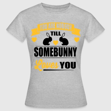 Somebunny loves you - Frauen T-Shirt