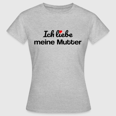 meine Mutter - Frauen T-Shirt
