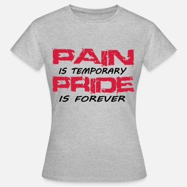 Pain is temporary pride is forever Tee shirts - T-shirt Femme