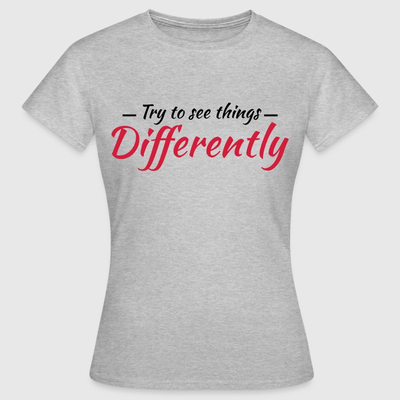 Try to see things differently - Frauen T-Shirt