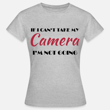 I Love If I can't take my camera... - Camiseta mujer