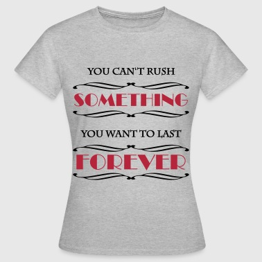 You can't rush something - Maglietta da donna