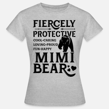 Mimi Bear Fiercely Protective Mimi Bear - Women's T-Shirt