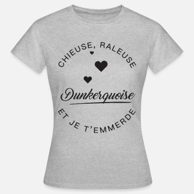 Je T'emmerde Dunkerquoise Chieuse - T-shirt Femme