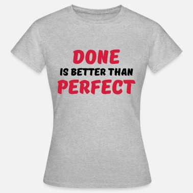 Better Done Than Perfect Done is better than perfect - Women's T-Shirt