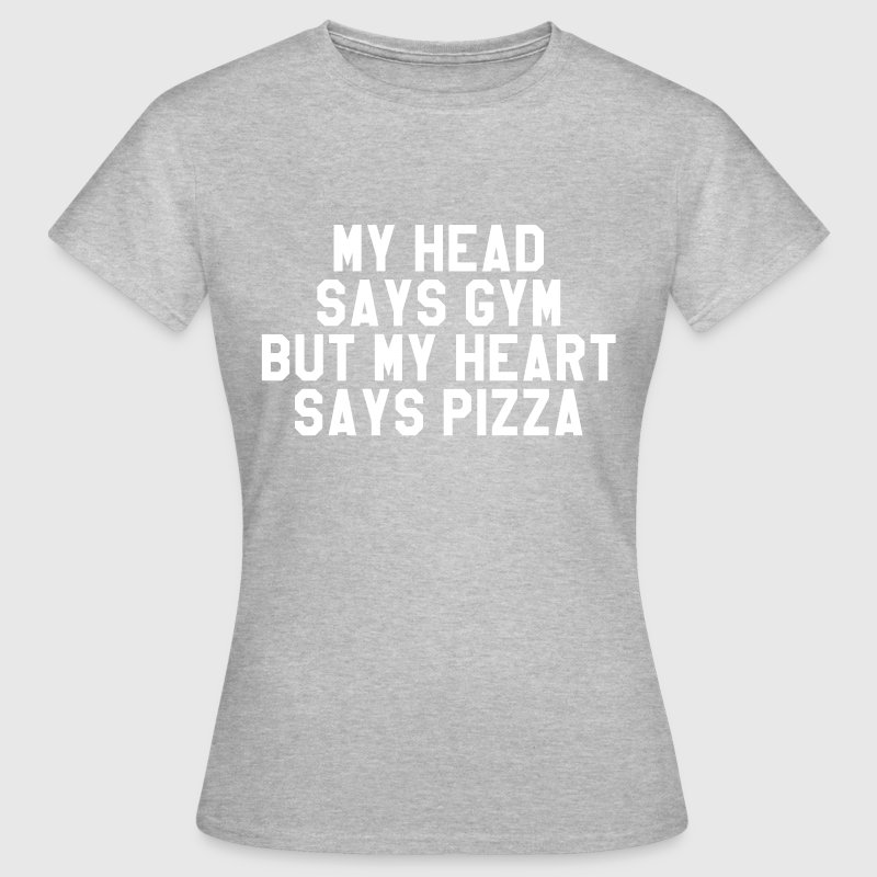 My head says gym but my heart says pizza - Women's T-Shirt
