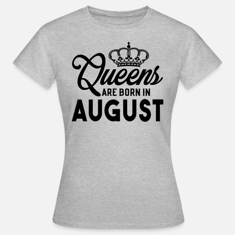 Born T-Shirts - Queens Are Born In August - Women's T-Shirt heather grey