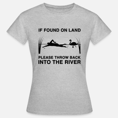 Land If found on land please throw back into the river - Women's T-Shirt