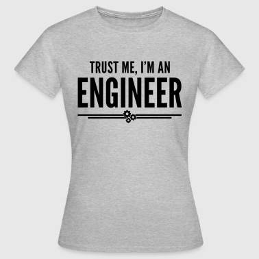 Trust Me Engineer Funny Quote - Dame-T-shirt