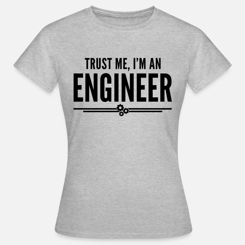 Slogan T-Shirts - Trust Me Engineer Funny Quote - Women's T-Shirt heather grey