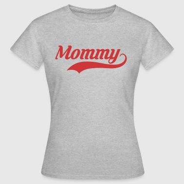 MOMMY - Frauen T-Shirt
