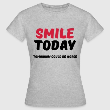 Smile today - T-shirt Femme