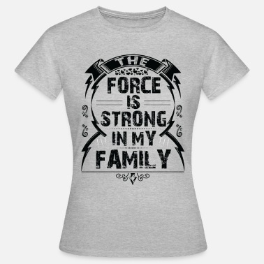 The Force Awakens The force is strong in my family... - Women's T-Shirt