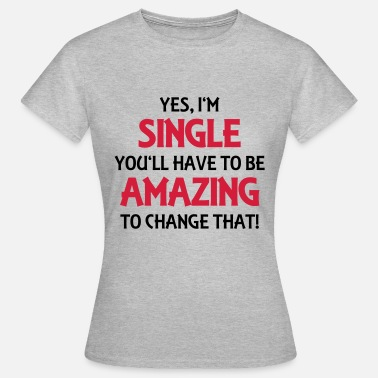 Single And Ready To Mingle Yes, I'm single - Women's T-Shirt