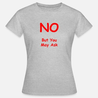 No but you may ask Me too T-Shirt für Frauen - Frauen T-Shirt