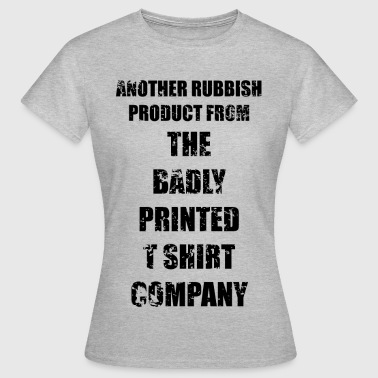 BADLY PRINTED T SHIRT CO - Women's T-Shirt