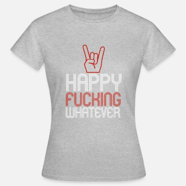 Fucking Fußball HAPPY FUCKING WHATEVER - Frauen T-Shirt