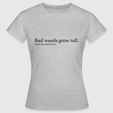 Gastein Bad weeds grow tall. - Frauen T-Shirt