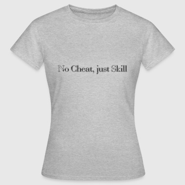 Cheat No cheat, just skill - Women's T-Shirt