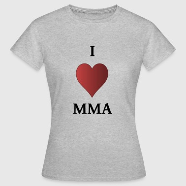 I Love Mma I love MMA - Women's T-Shirt