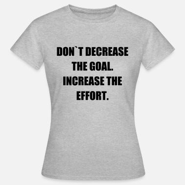 Effort increase the effort - Women's T-Shirt