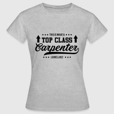 Top-class Zimmermann: This is what a top class carpenter - Women's T-Shirt