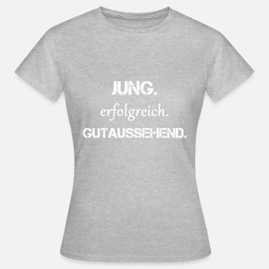 Handsome Young Succesful Handsome - Vrouwen T-shirt