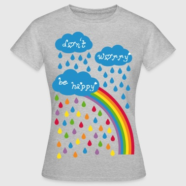 dont worry be happy - Frauen T-Shirt