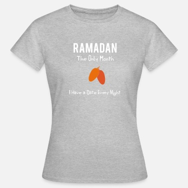 Eid Ramadan-  The Only Month,I Have A Date Every Night - Women's T-Shirt