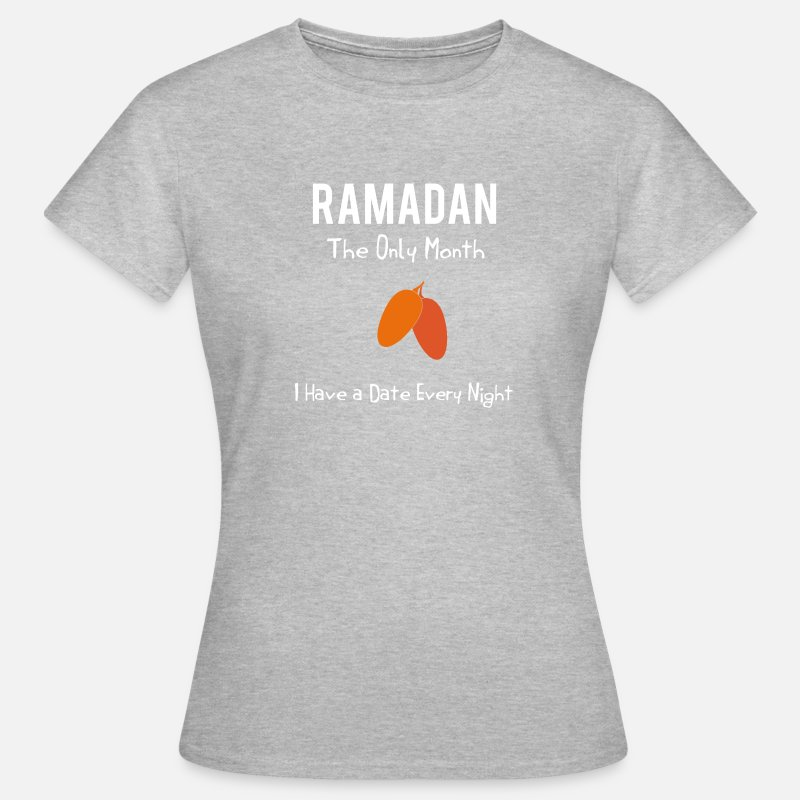 Eid T-Shirts - Ramadan-  The Only Month,I Have A Date Every Night - Women's T-Shirt heather grey