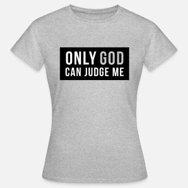 Only God Can Judge Me Only God can judge Me! - Women's T-Shirt
