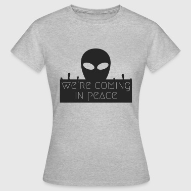 We Are Coming In Peace - Women's T-Shirt