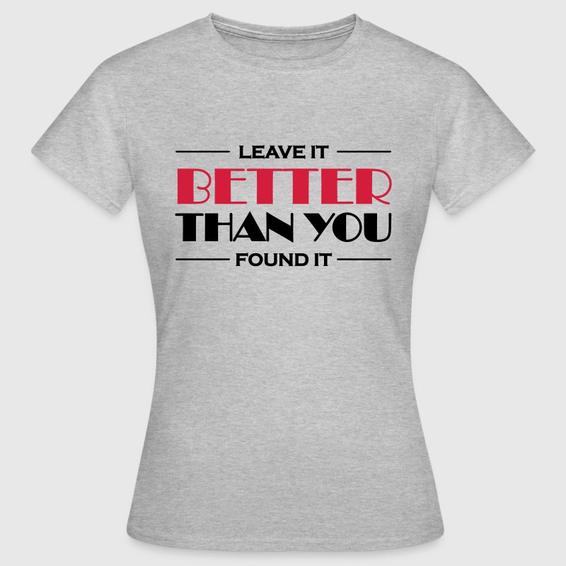 Leave it better than you found it - Women's T-Shirt