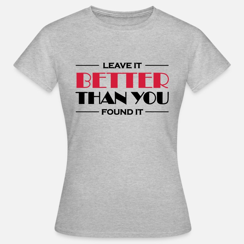 Best T-Shirts - Leave it better than you found it - Women's T-Shirt heather grey