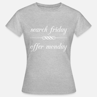 Friday Monday search friday offer monday - Frauen T-Shirt