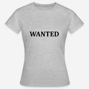 Wanted Wanted - Frauen T-Shirt
