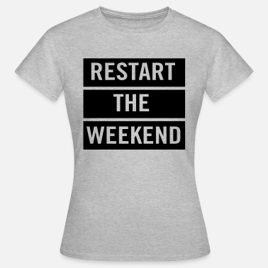 Restarted Restart the Weekend - Women's T-Shirt