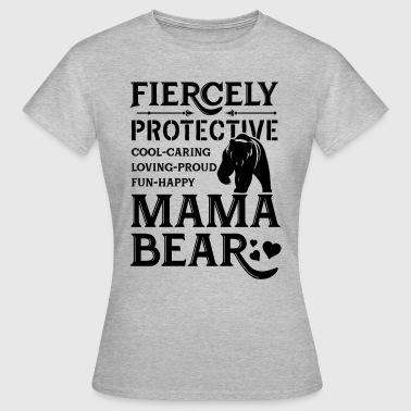 Mama Bear Fiercely Protective Mama Bear - Women's T-Shirt