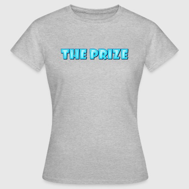 Prize The Prize - Women's T-Shirt