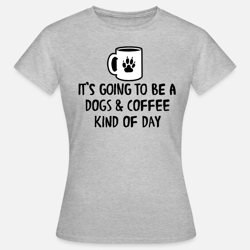 Funny T-Shirts - It's going to be a dogs & coffee kind of day - Women's T-Shirt heather grey