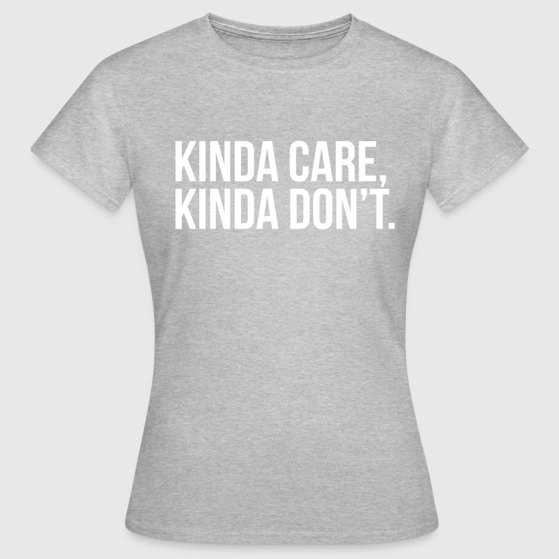 kinda care kinda don't - Vrouwen T-shirt