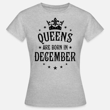 Born In 24 Queens are born in December Crown Legends - Frauen T-Shirt