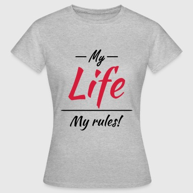 My Life My Rules Provocative My life, my rules - Women's T-Shirt